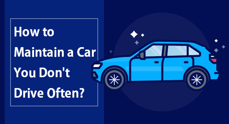 How To Maintain A Car You Don't Drive Often?